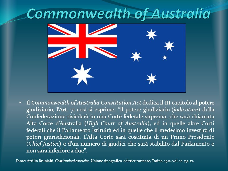 Il Commonwealth of Australia Constitution Act dedica il III capitolo al potere giudiziario, lArt. 71 così si esprime: Il potere giudiziario (judicatur