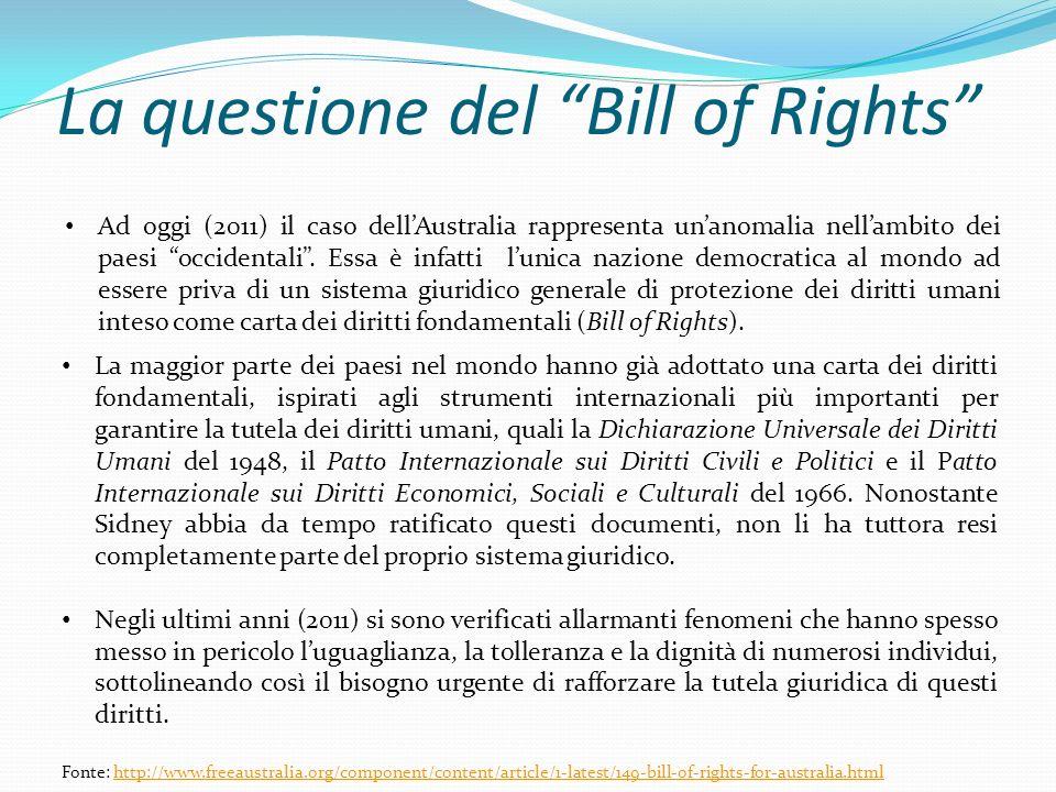 La questione del Bill of Rights Ad oggi (2011) il caso dellAustralia rappresenta unanomalia nellambito dei paesi occidentali. Essa è infatti lunica na