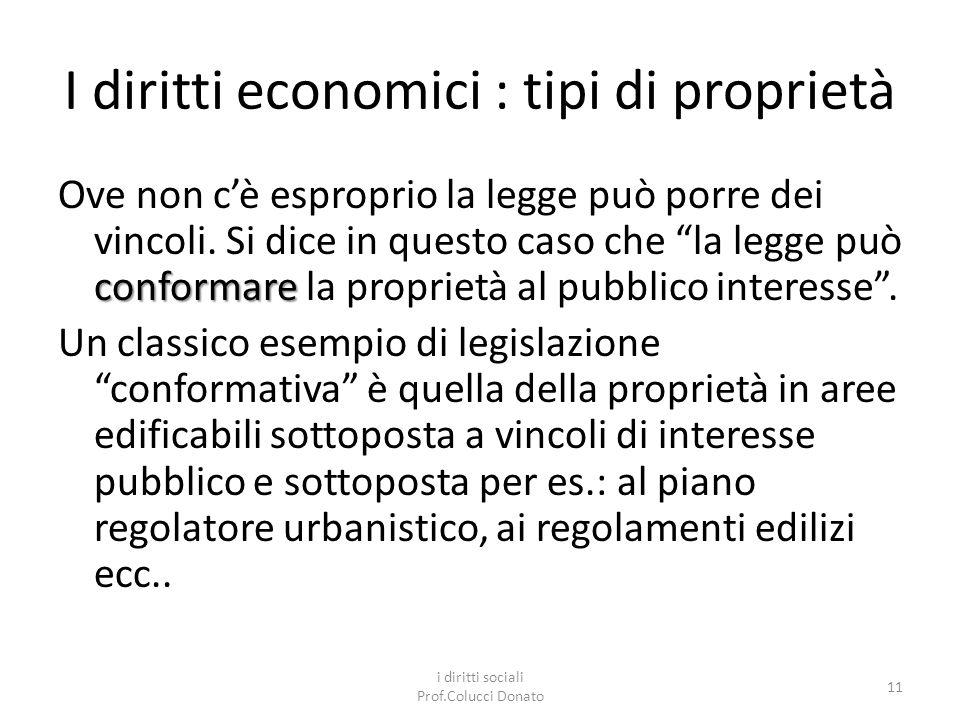 I diritti economici : tipi di proprietà conformare Ove non cè esproprio la legge può porre dei vincoli.
