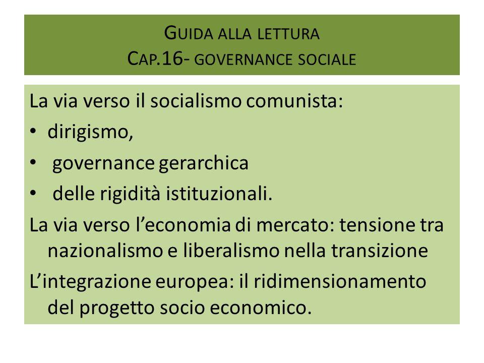 G UIDA ALLA LETTURA C AP.16- GOVERNANCE SOCIALE La via verso il socialismo comunista: dirigismo, governance gerarchica delle rigidità istituzionali. L