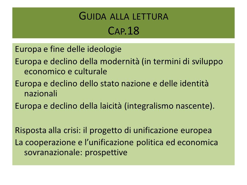 G UIDA ALLA LETTURA C AP.18 Europa e fine delle ideologie Europa e declino della modernità (in termini di sviluppo economico e culturale Europa e decl