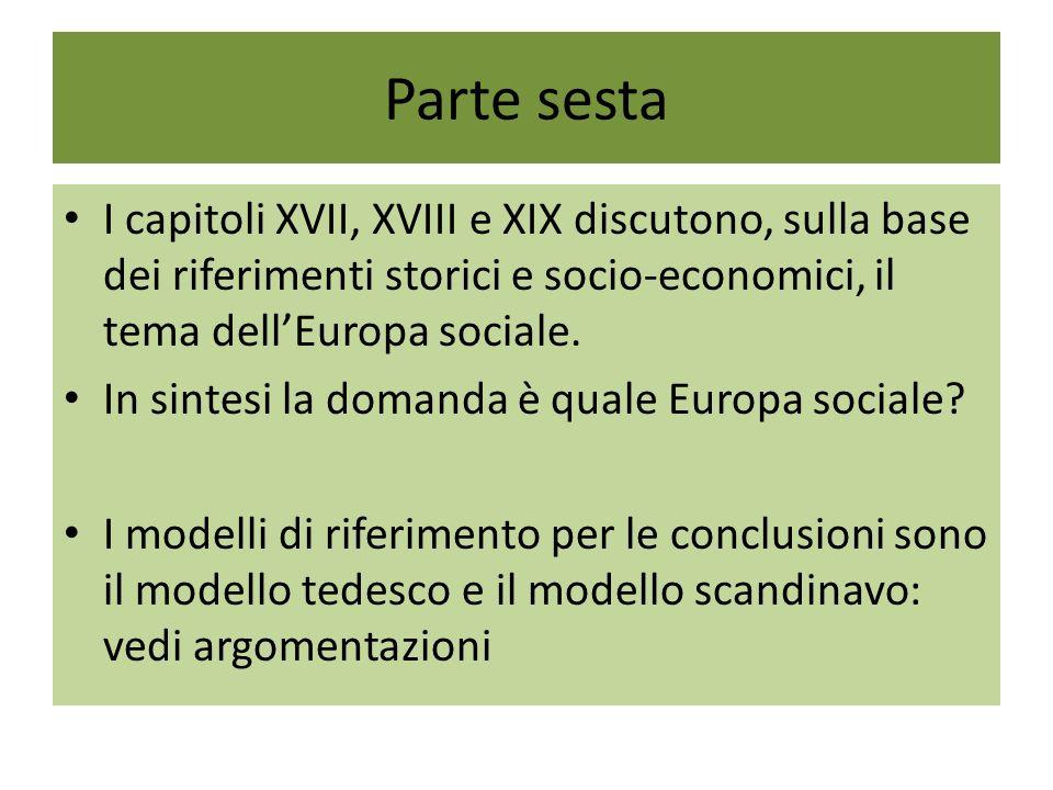 Parte sesta I capitoli XVII, XVIII e XIX discutono, sulla base dei riferimenti storici e socio-economici, il tema dellEuropa sociale. In sintesi la do