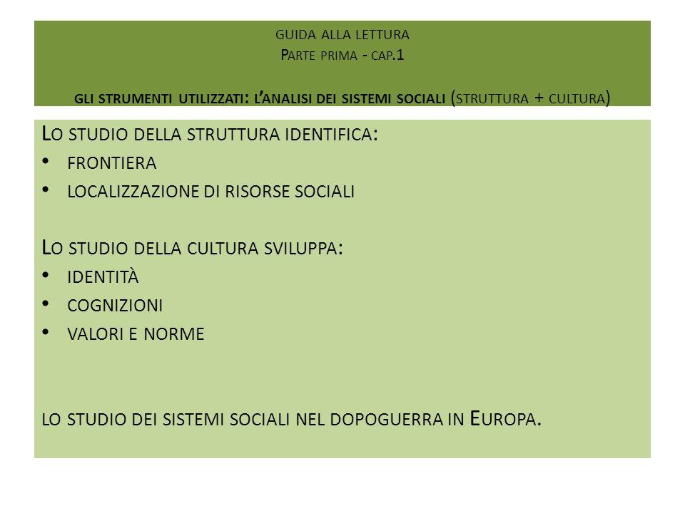 GUIDA ALLA LETTURA P ARTE PRIMA - CAP.1 GLI STRUMENTI UTILIZZATI : L ANALISI DEI SISTEMI SOCIALI ( STRUTTURA + CULTURA ) L O STUDIO DELLA STRUTTURA ID