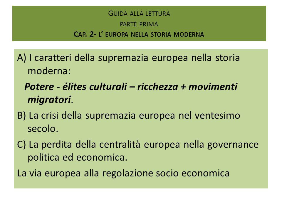 G UIDA ALLA LETTURA PARTE PRIMA C AP. 2- L EUROPA NELLA STORIA MODERNA A) I caratteri della supremazia europea nella storia moderna: Potere - élites c