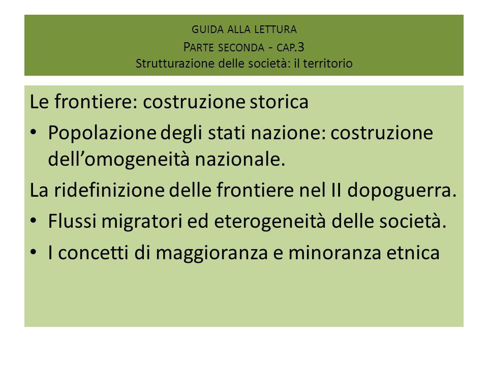 GUIDA ALLA LETTURA P ARTE SECONDA - CAP.3 Strutturazione delle società: il territorio Le frontiere: costruzione storica Popolazione degli stati nazion
