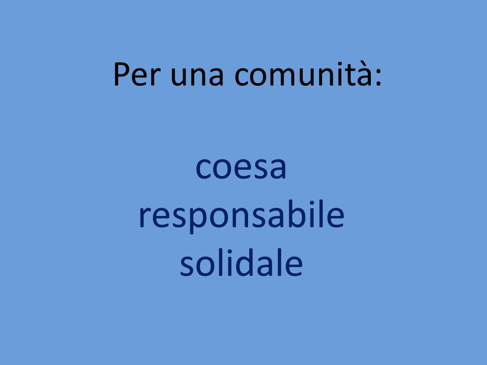 Per una comunità: coesa responsabile solidale