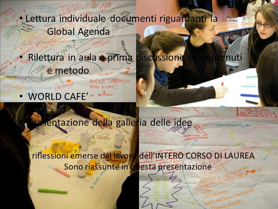 Lettura individuale documenti riguardanti la Global Agenda Rilettura in aula e prima discussione su contenuti e metodo WORLD CAFE Presentazione della