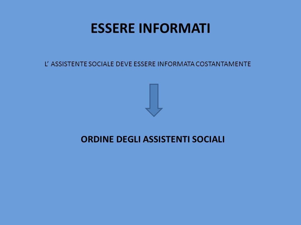 ESSERE INFORMATI L ASSISTENTE SOCIALE DEVE ESSERE INFORMATA COSTANTAMENTE ORDINE DEGLI ASSISTENTI SOCIALI