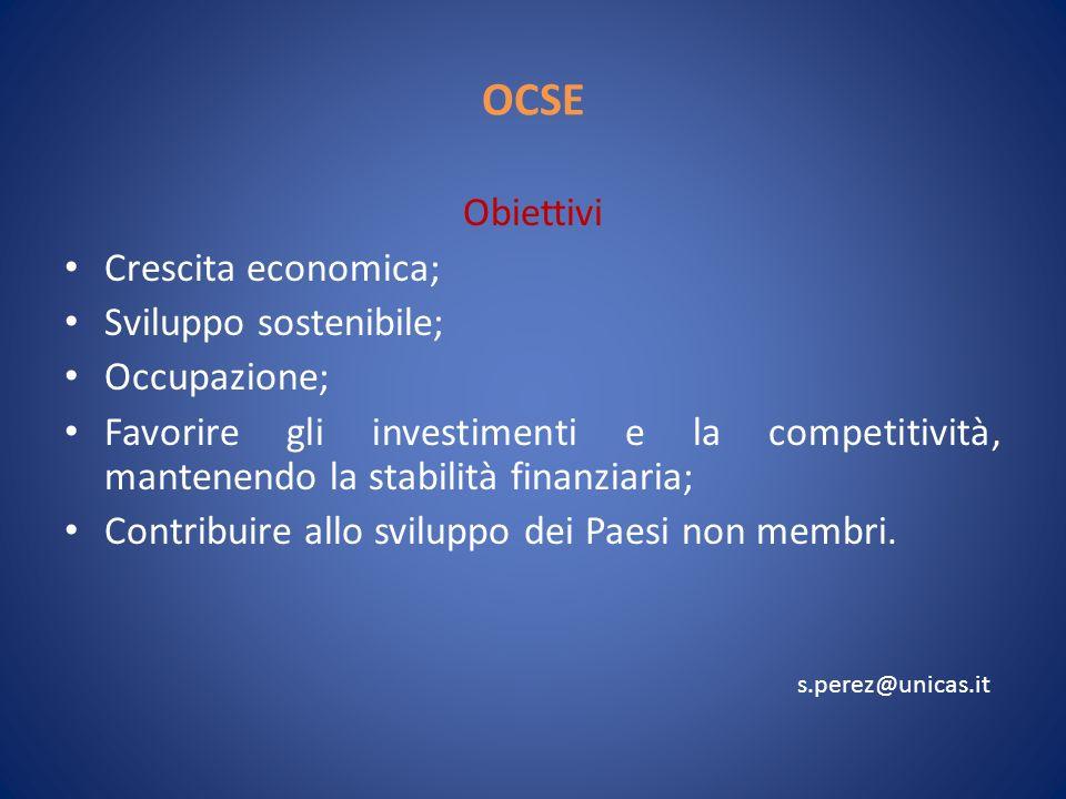 OCSE Obiettivi Crescita economica; Sviluppo sostenibile; Occupazione; Favorire gli investimenti e la competitività, mantenendo la stabilità finanziaria; Contribuire allo sviluppo dei Paesi non membri.