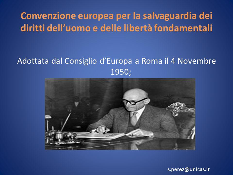 Convenzione europea per la salvaguardia dei diritti delluomo e delle libertà fondamentali Adottata dal Consiglio dEuropa a Roma il 4 Novembre 1950; s.perez@unicas.it