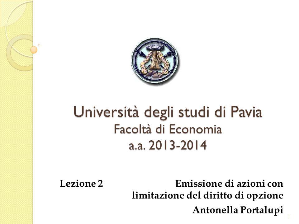 Università degli studi di Pavia Facoltà di Economia a.a. 2013-2014 Lezione 2 Emissione di azioni con limitazione del diritto di opzione Antonella Port