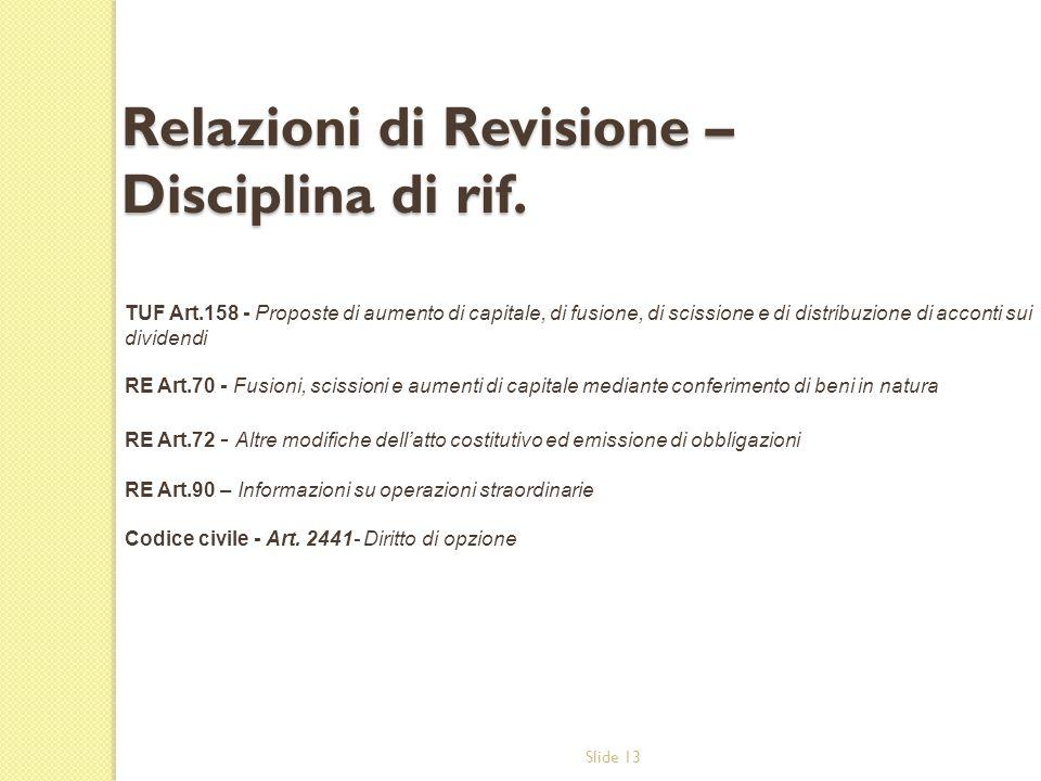 Slide 13 Relazioni di Revisione – Disciplina di rif. TUF Art.158 - Proposte di aumento di capitale, di fusione, di scissione e di distribuzione di acc
