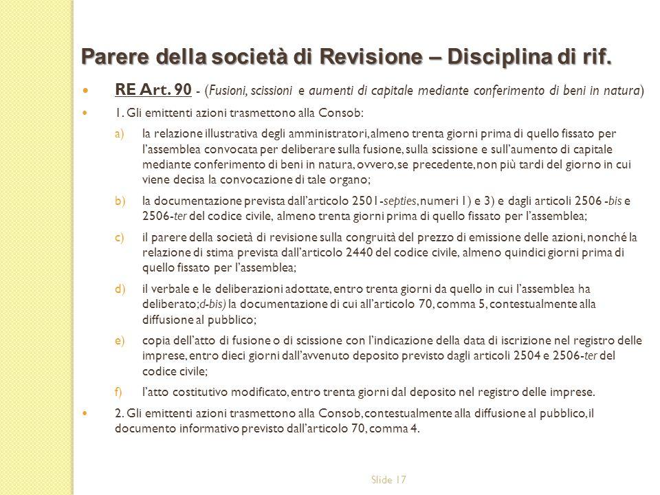Slide 17 RE Art. 90 - (Fusioni, scissioni e aumenti di capitale mediante conferimento di beni in natura) 1. Gli emittenti azioni trasmettono alla Cons