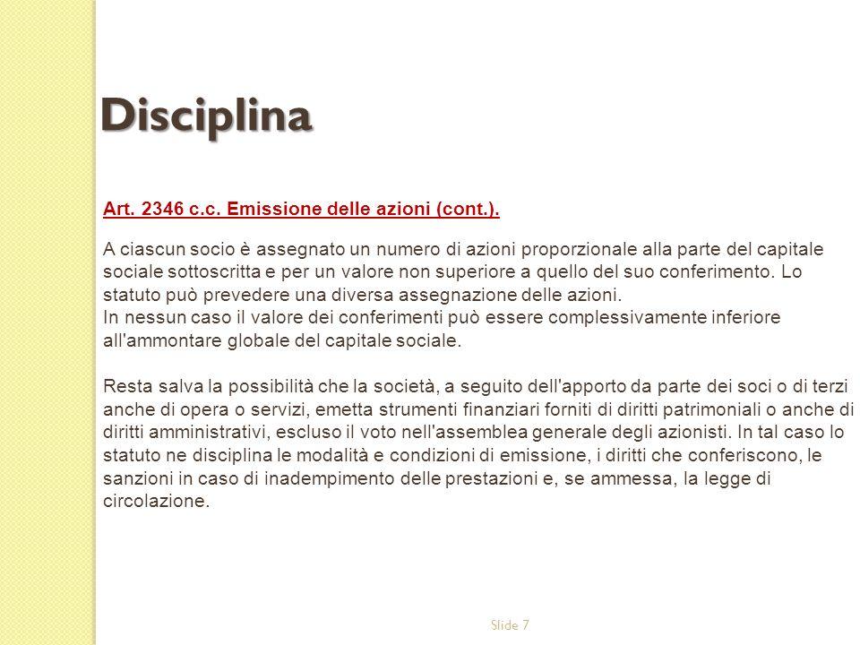 Slide 7 Art. 2346 c.c. Emissione delle azioni (cont.). A ciascun socio è assegnato un numero di azioni proporzionale alla parte del capitale sociale s
