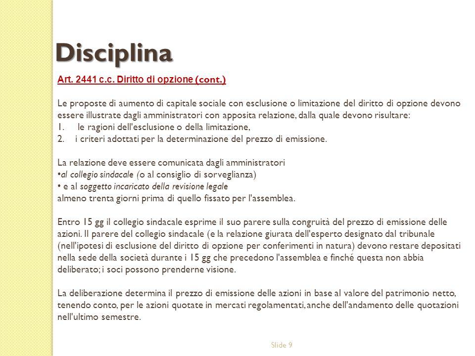 Slide 9 Art. 2441 c.c. Diritto di opzione (cont.) Le proposte di aumento di capitale sociale con esclusione o limitazione del diritto di opzione devon
