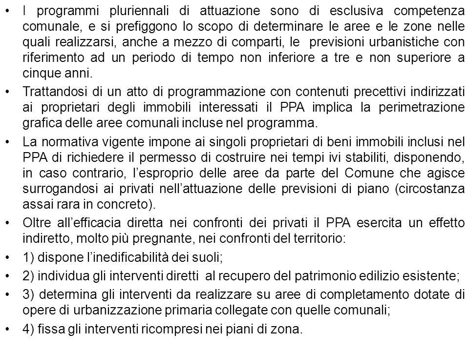 . I programmi pluriennali di attuazione sono di esclusiva competenza comunale, e si prefiggono lo scopo di determinare le aree e le zone nelle quali r