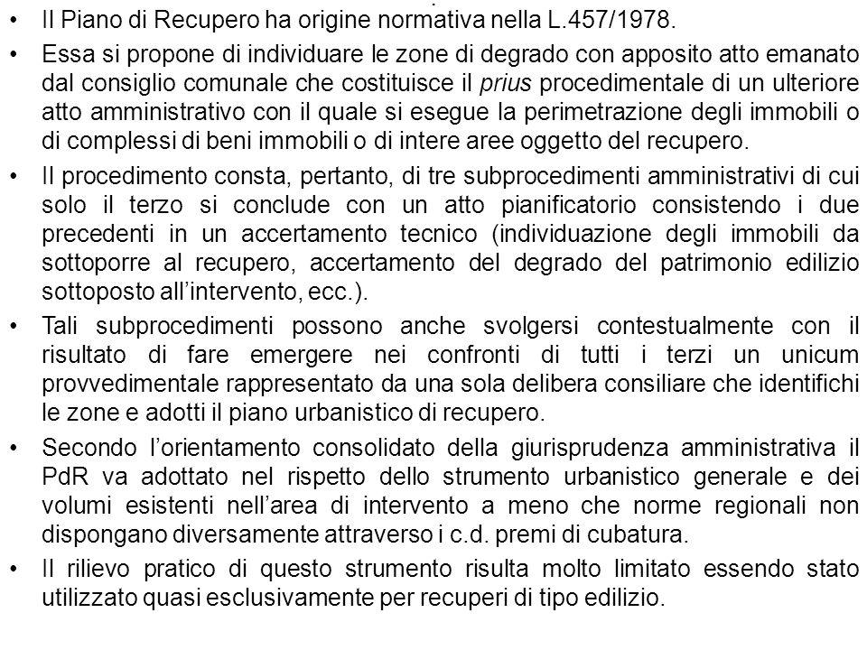 . Il Piano di Recupero ha origine normativa nella L.457/1978. Essa si propone di individuare le zone di degrado con apposito atto emanato dal consigli