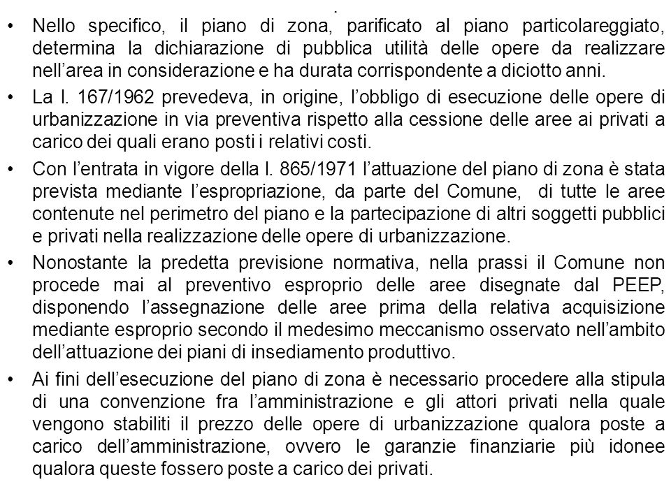 . Nello specifico, il piano di zona, parificato al piano particolareggiato, determina la dichiarazione di pubblica utilità delle opere da realizzare n