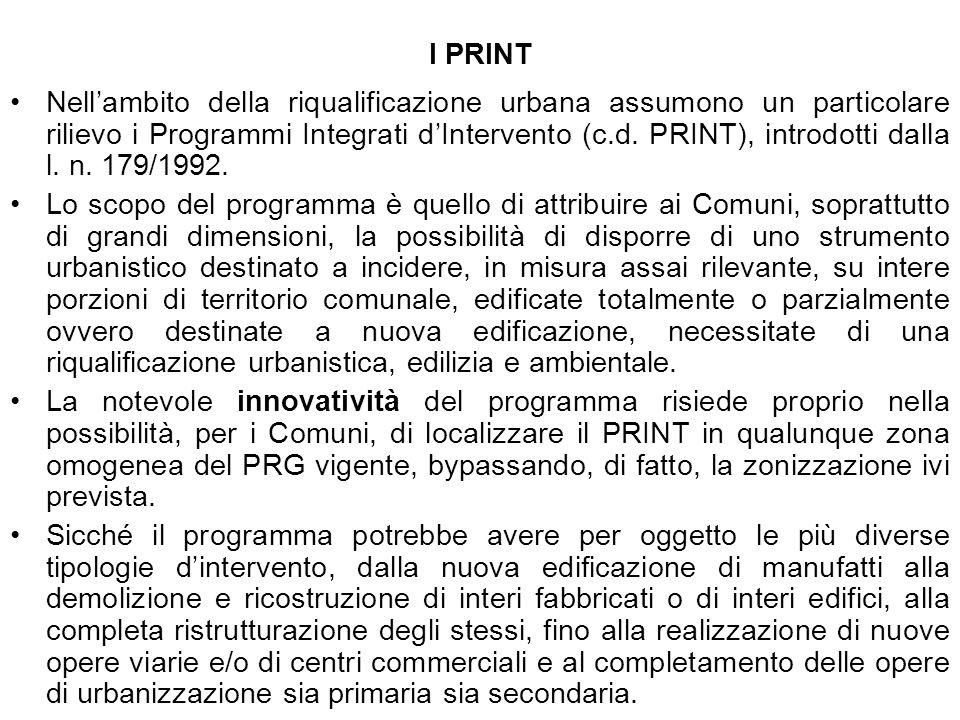 I PRINT Nellambito della riqualificazione urbana assumono un particolare rilievo i Programmi Integrati dIntervento (c.d. PRINT), introdotti dalla l. n