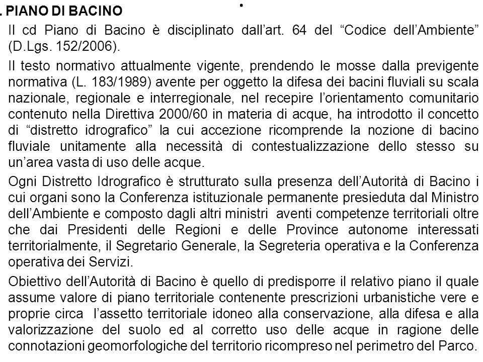 . IL PIANO DI BACINO Il cd Piano di Bacino è disciplinato dallart. 64 del Codice dellAmbiente (D.Lgs. 152/2006). Il testo normativo attualmente vigent