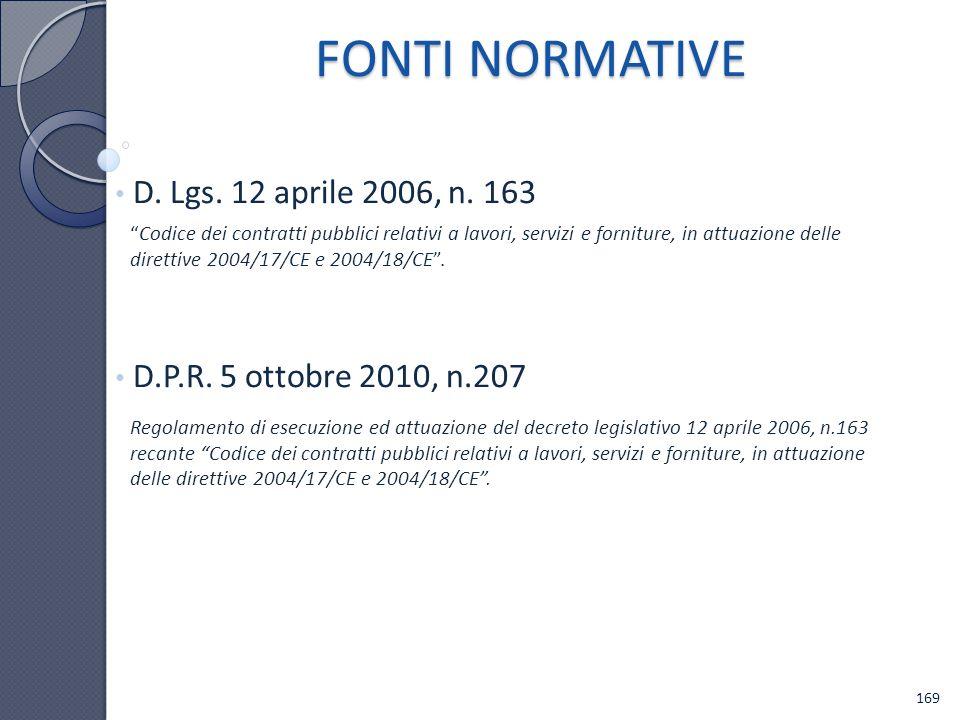 FONTI NORMATIVE D. Lgs. 12 aprile 2006, n. 163 D.P.R. 5 ottobre 2010, n.207 Codice dei contratti pubblici relativi a lavori, servizi e forniture, in a