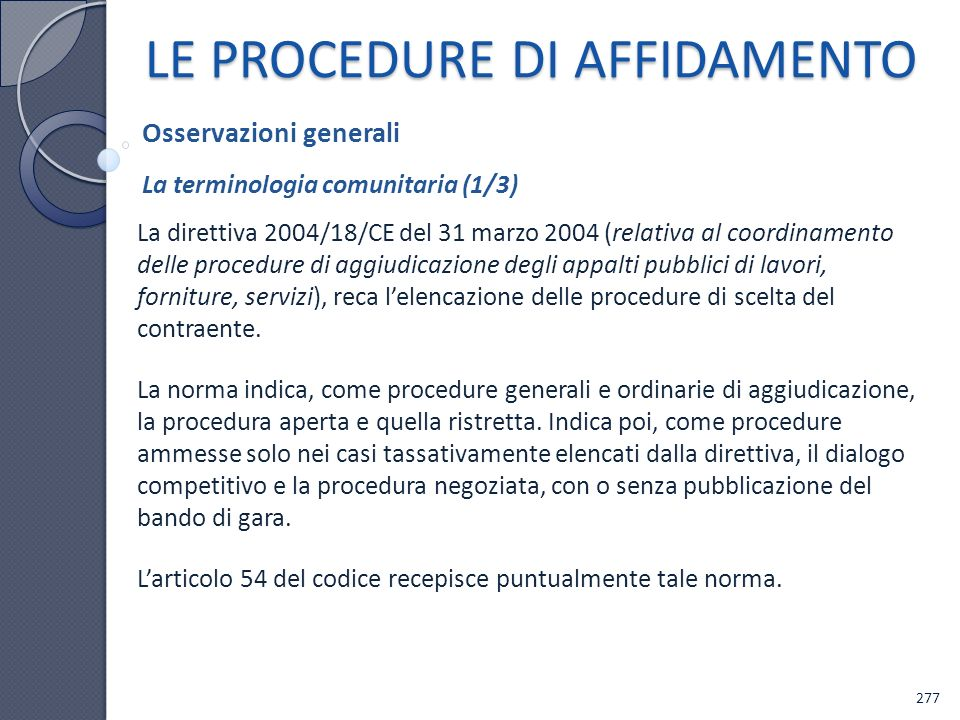 LE PROCEDURE DI AFFIDAMENTO La direttiva 2004/18/CE del 31 marzo 2004 (relativa al coordinamento delle procedure di aggiudicazione degli appalti pubbl