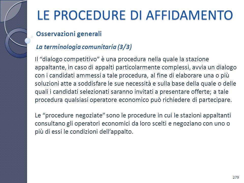 LE PROCEDURE DI AFFIDAMENTO Il dialogo competitivo è una procedura nella quale la stazione appaltante, in caso di appalti particolarmente complessi, a