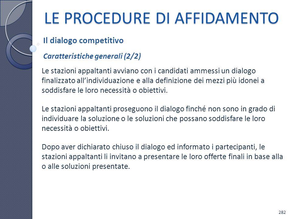 LE PROCEDURE DI AFFIDAMENTO Le stazioni appaltanti avviano con i candidati ammessi un dialogo finalizzato allindividuazione e alla definizione dei mez