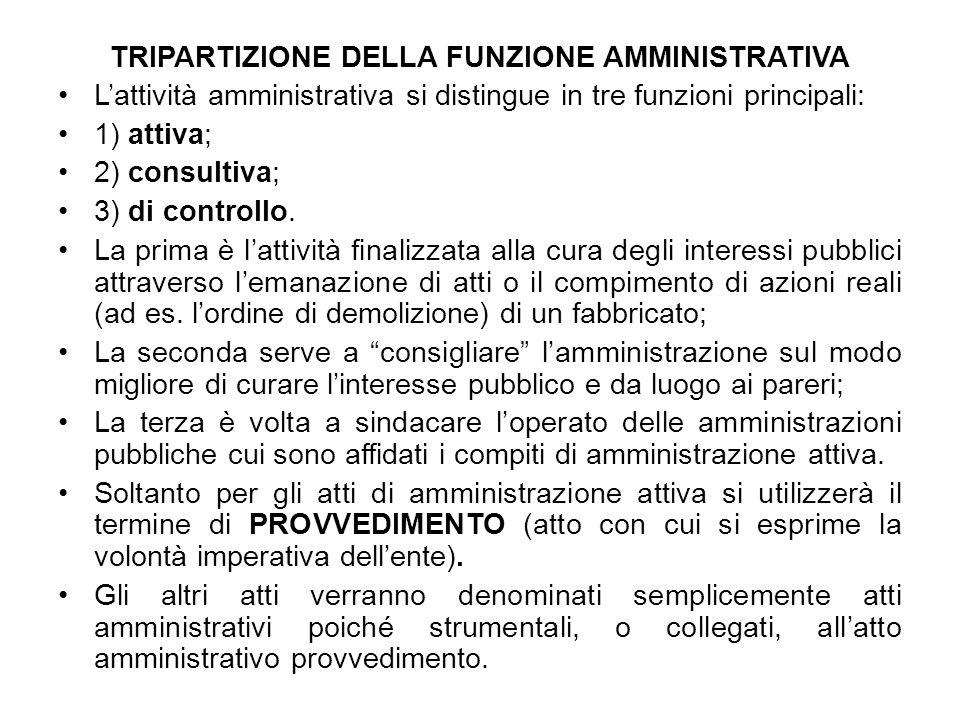 TRIPARTIZIONE DELLA FUNZIONE AMMINISTRATIVA Lattività amministrativa si distingue in tre funzioni principali: 1) attiva; 2) consultiva; 3) di controll