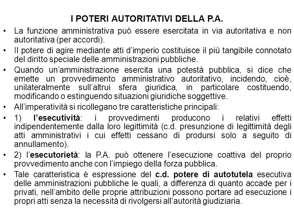 I POTERI AUTORITATIVI DELLA P.A. La funzione amministrativa può essere esercitata in via autoritativa e non autoritativa (per accordi). Il potere di a