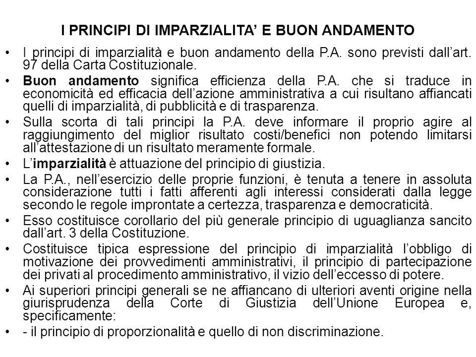 I PRINCIPI DI IMPARZIALITA E BUON ANDAMENTO I principi di imparzialità e buon andamento della P.A. sono previsti dallart. 97 della Carta Costituzional