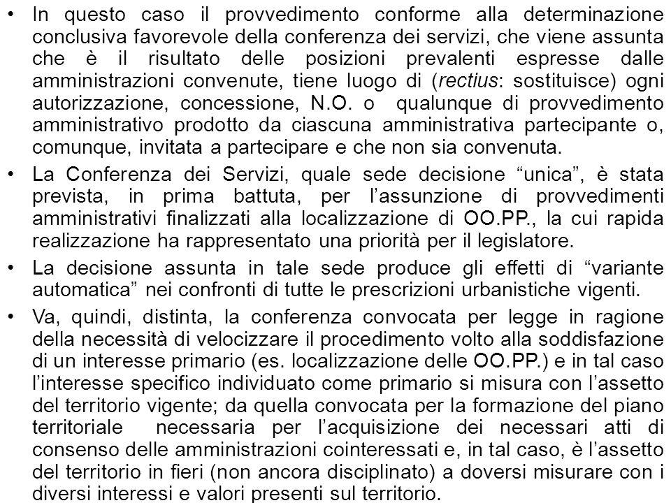 . In questo caso il provvedimento conforme alla determinazione conclusiva favorevole della conferenza dei servizi, che viene assunta che è il risultat