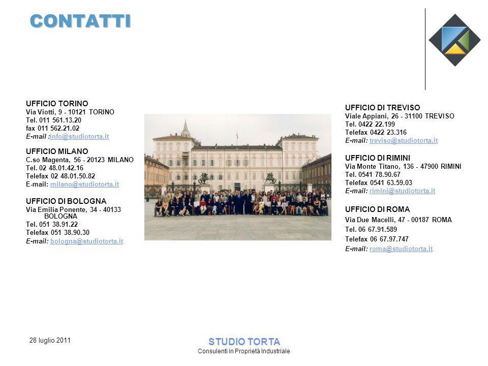 28 luglio 2011 STUDIO TORTA Consulenti in Proprietà Industriale CONTATTI UFFICIO TORINO Via Viotti, 9 - 10121 TORINO Tel. 011 561.13.20 fax 011 562.21