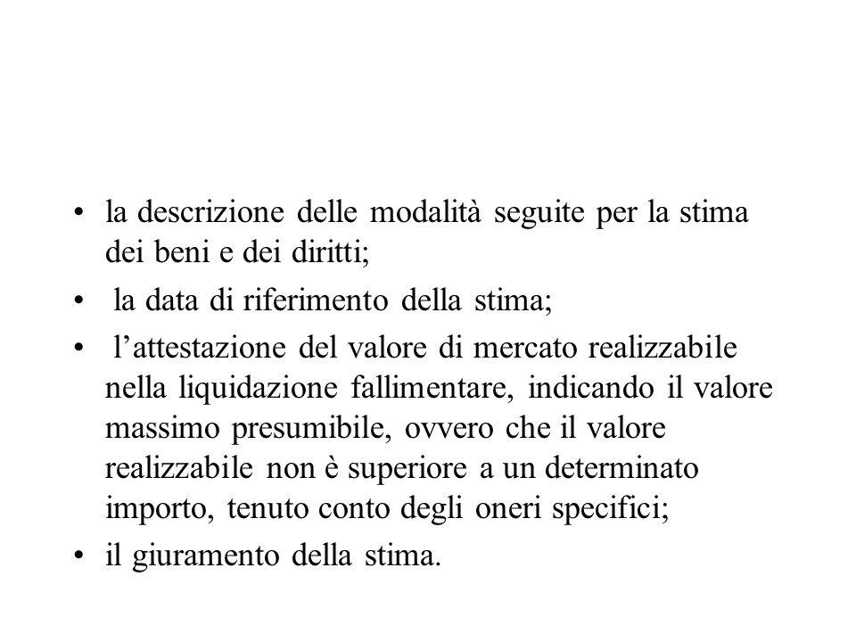 la descrizione delle modalità seguite per la stima dei beni e dei diritti; la data di riferimento della stima; lattestazione del valore di mercato rea