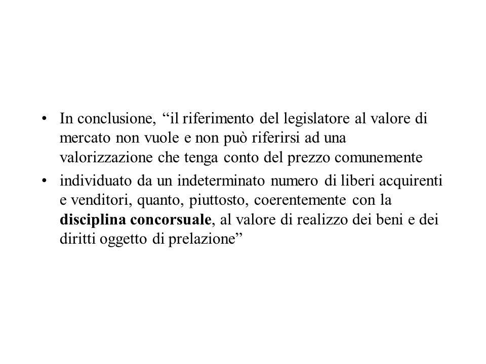 In conclusione, il riferimento del legislatore al valore di mercato non vuole e non può riferirsi ad una valorizzazione che tenga conto del prezzo com