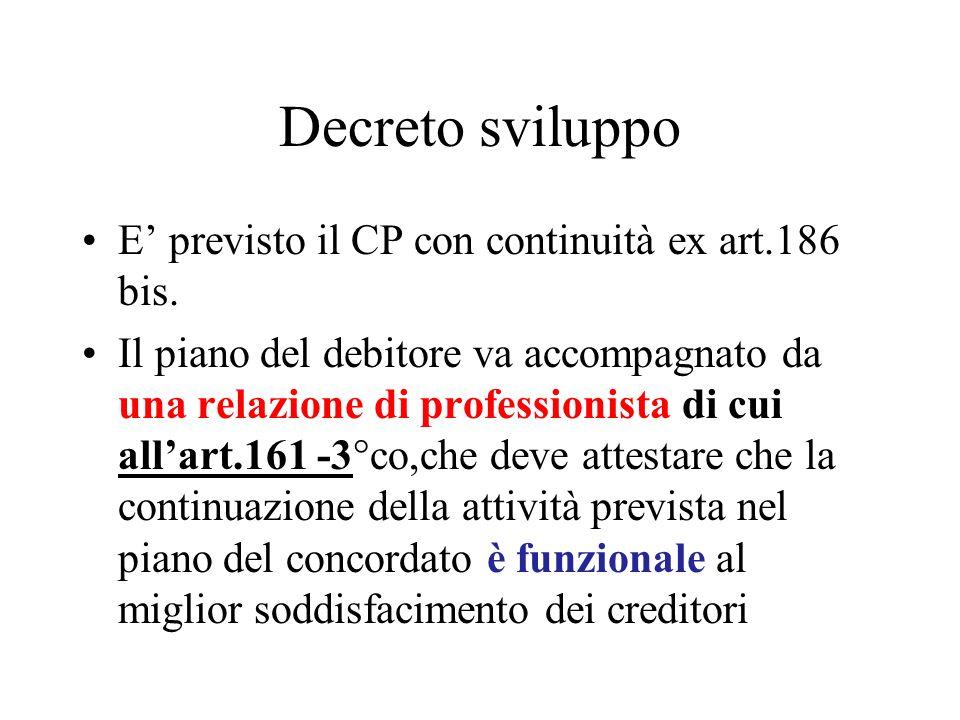 Decreto sviluppo E previsto il CP con continuità ex art.186 bis. Il piano del debitore va accompagnato da una relazione di professionista di cui allar