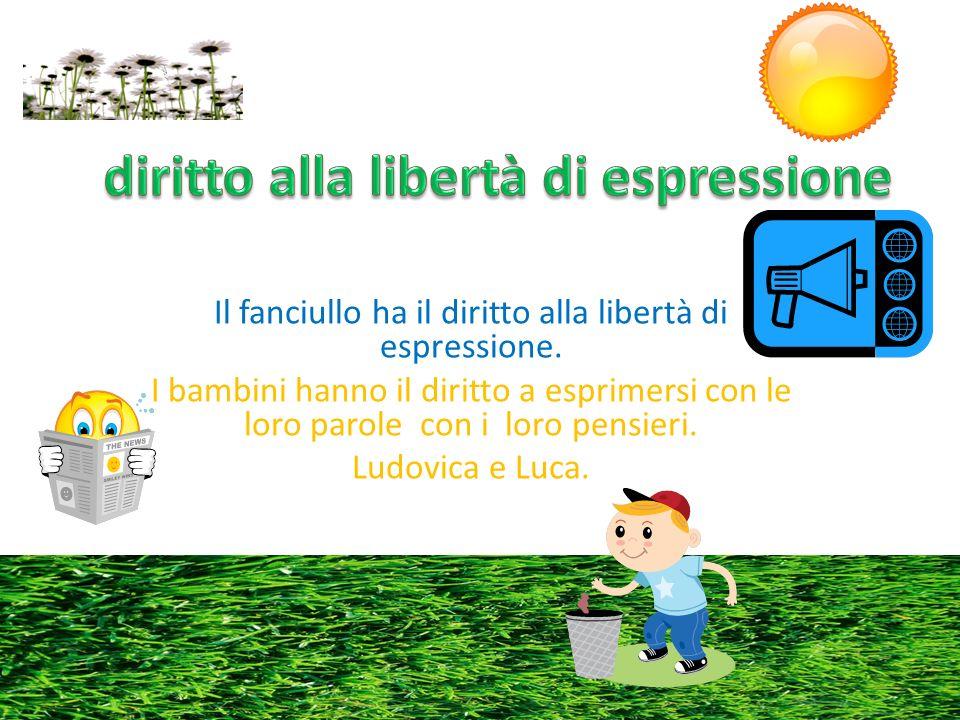 Il fanciullo ha il diritto alla libertà di espressione.