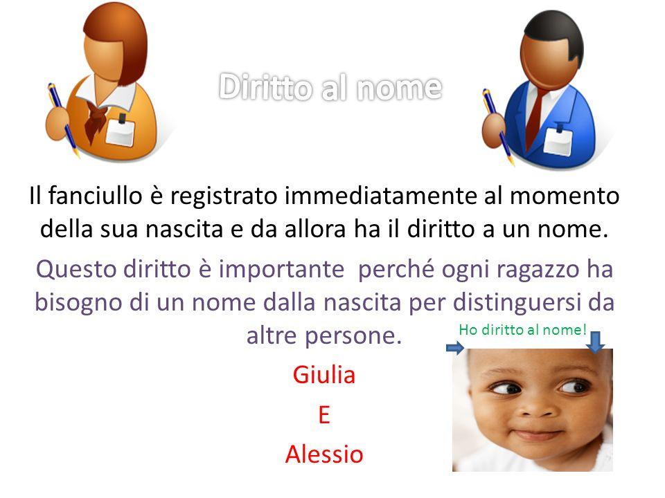 Il fanciullo è registrato immediatamente al momento della sua nascita e da allora ha il diritto a un nome.