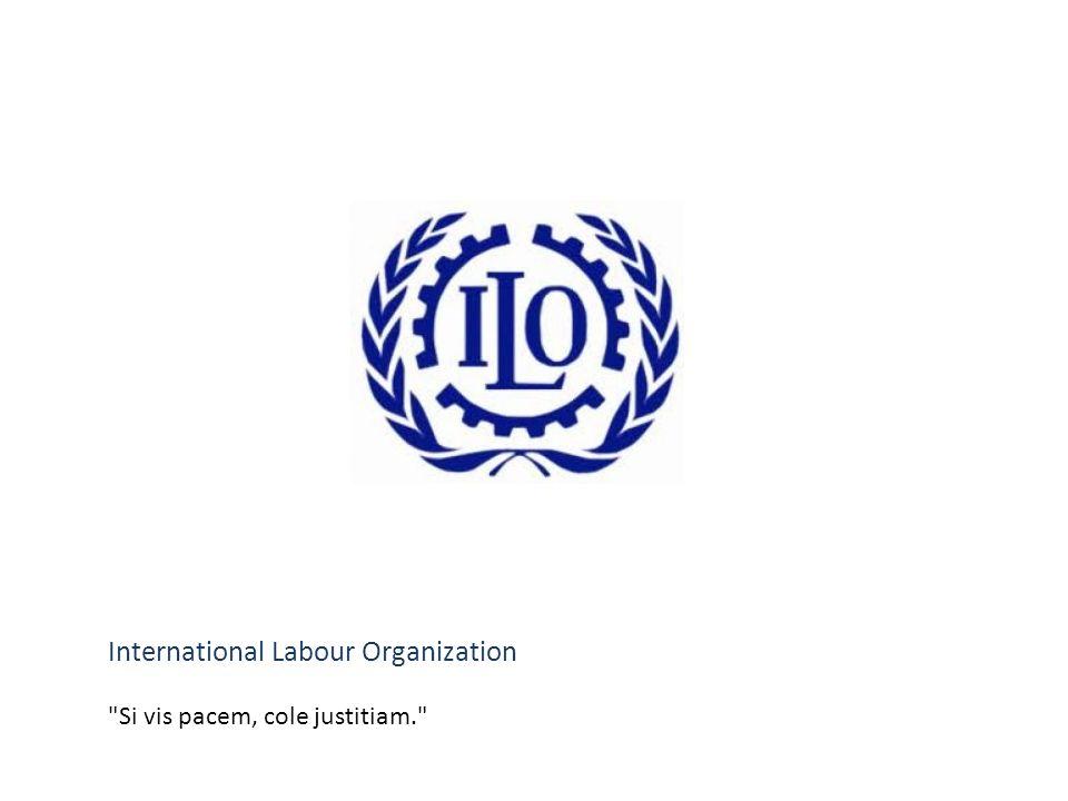 I International Labour Organization O L Si vis pacem, cole justitiam.