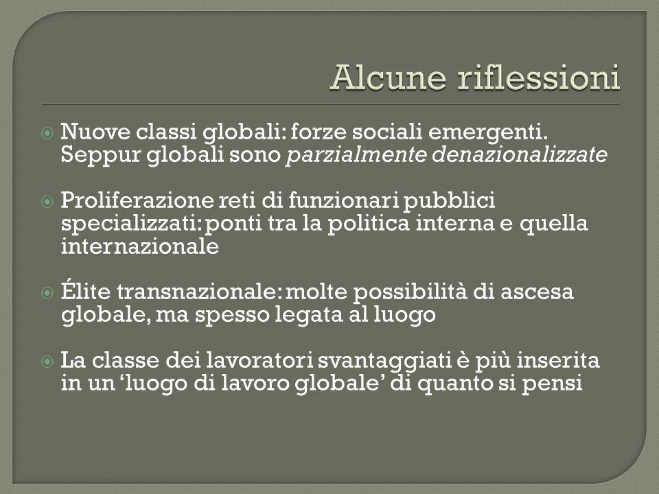Nuove classi globali: forze sociali emergenti. Seppur globali sono parzialmente denazionalizzate Proliferazione reti di funzionari pubblici specializz