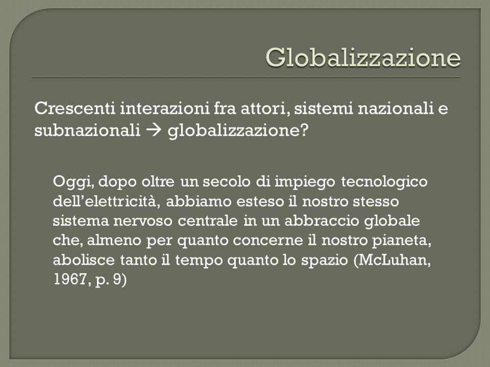 Crescenti interazioni fra attori, sistemi nazionali e subnazionali globalizzazione? Oggi, dopo oltre un secolo di impiego tecnologico dellelettricità,