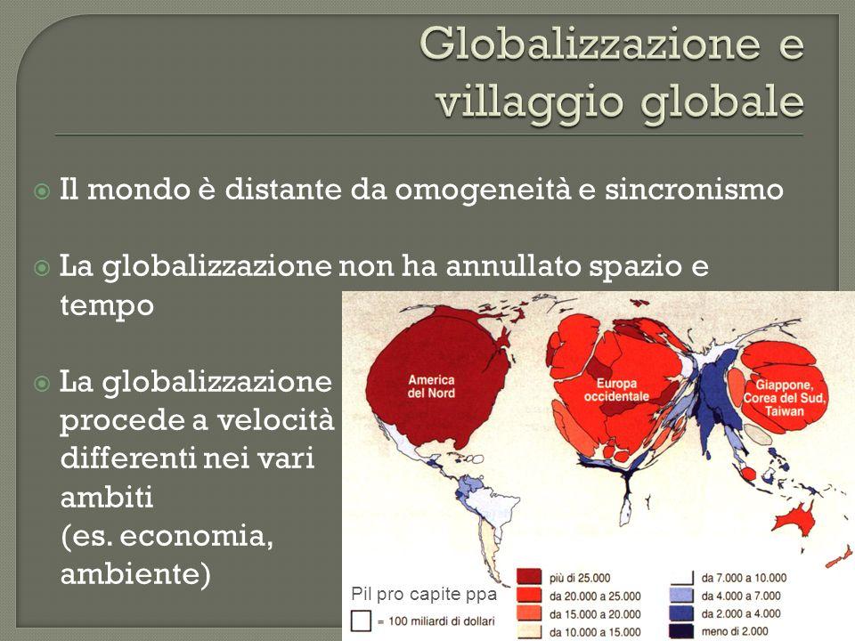Il mondo è distante da omogeneità e sincronismo La globalizzazione non ha annullato spazio e tempo La globalizzazione procede a velocità differenti ne
