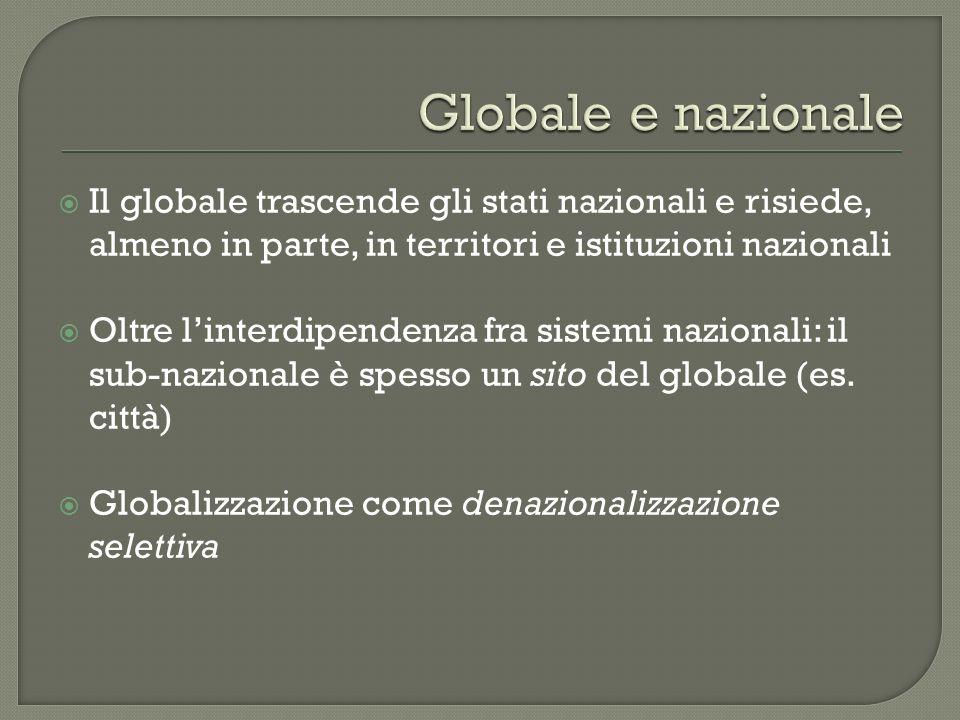 Il globale trascende gli stati nazionali e risiede, almeno in parte, in territori e istituzioni nazionali Oltre linterdipendenza fra sistemi nazionali