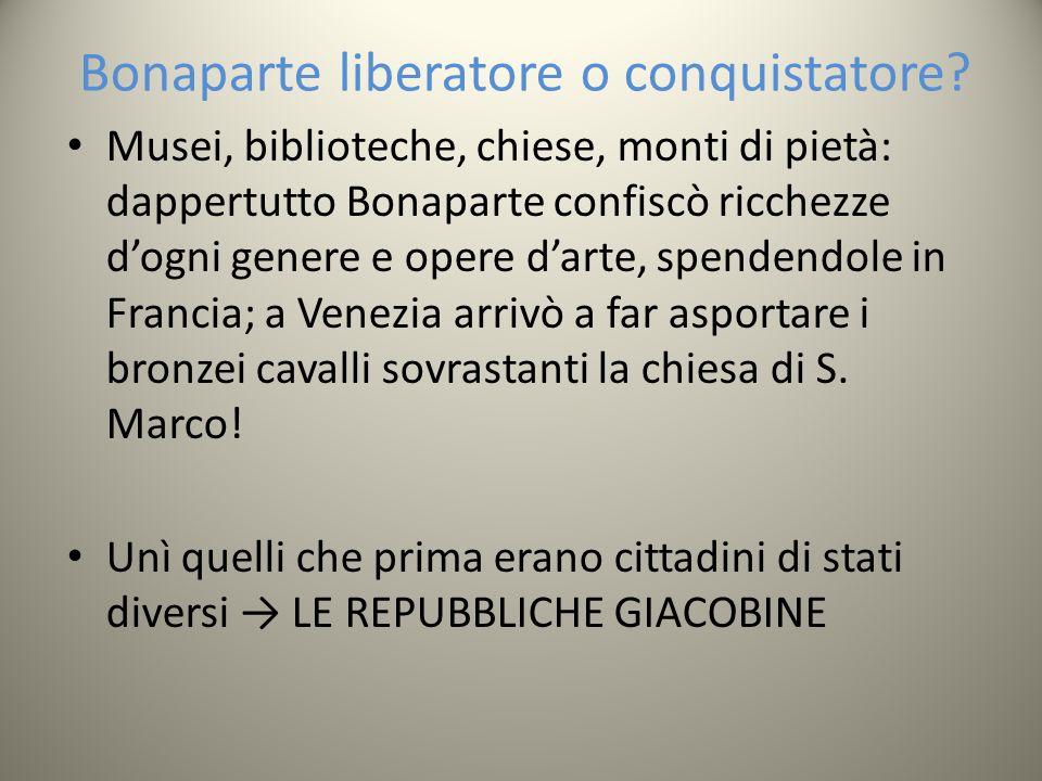 Bonaparte liberatore o conquistatore? Musei, biblioteche, chiese, monti di pietà: dappertutto Bonaparte confiscò ricchezze dogni genere e opere darte,