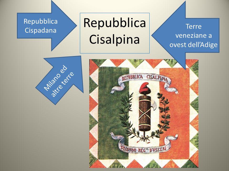 Repubblica Cisalpina Repubblica Cispadana Milano ed altre terre Terre veneziane a ovest dellAdige