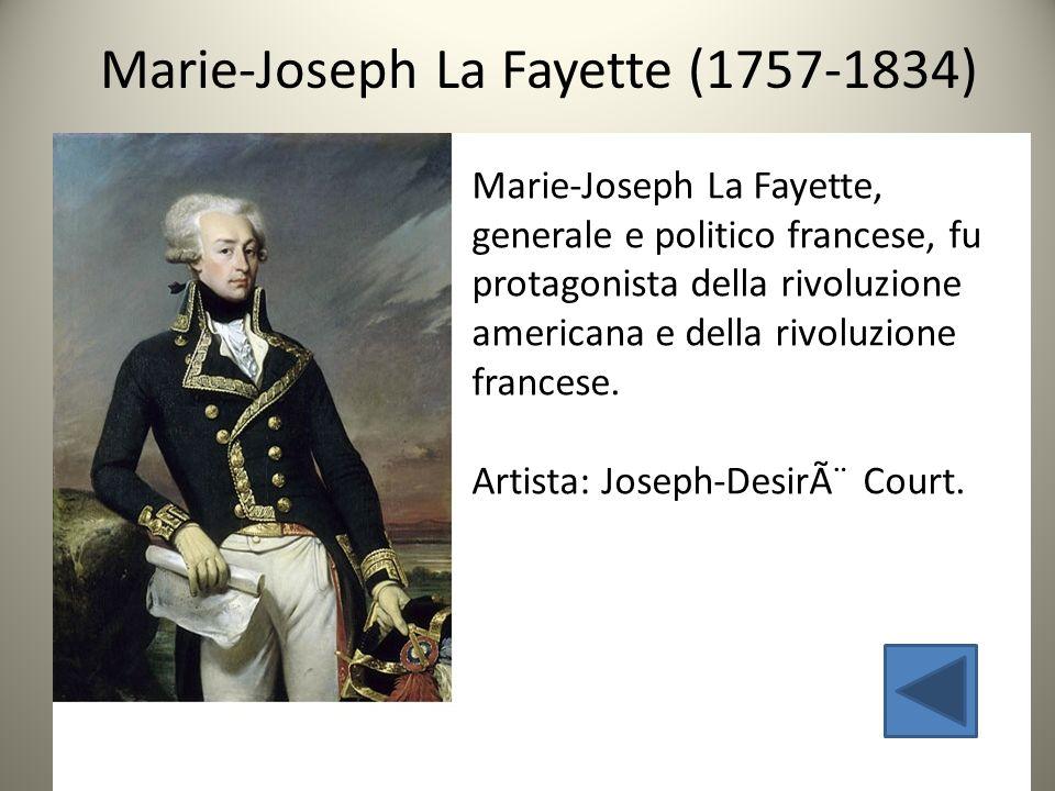 Marie-Joseph La Fayette, generale e politico francese, fu protagonista della rivoluzione americana e della rivoluzione francese. Artista: Joseph-Desir