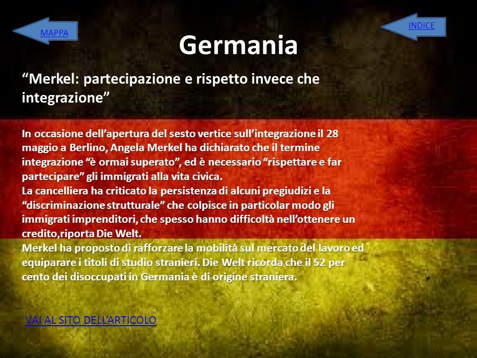 Germania Merkel: partecipazione e rispetto invece che integrazione In occasione dellapertura del sesto vertice sullintegrazione il 28 maggio a Berlino