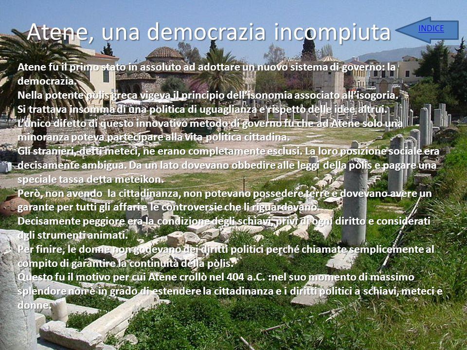 Atene, una democrazia incompiuta Atene fu il primo stato in assoluto ad adottare un nuovo sistema di governo: la democrazia. Nella potente pòlis greca