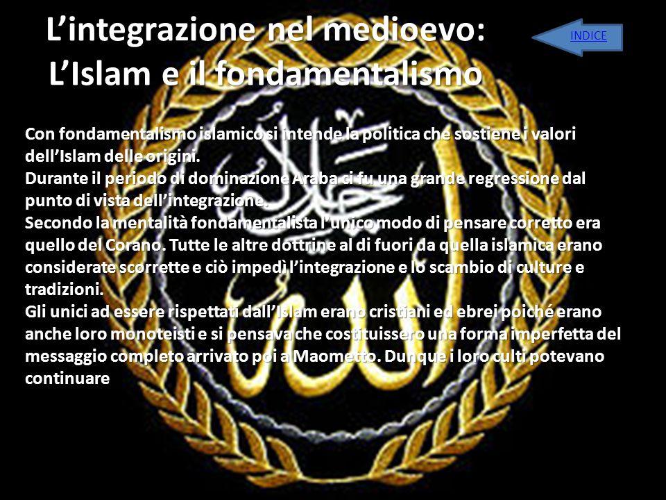 Lintegrazione nel medioevo: LIslam e il fondamentalismo Con fondamentalismo islamico si intende la politica che sostiene i valori dellIslam delle orig
