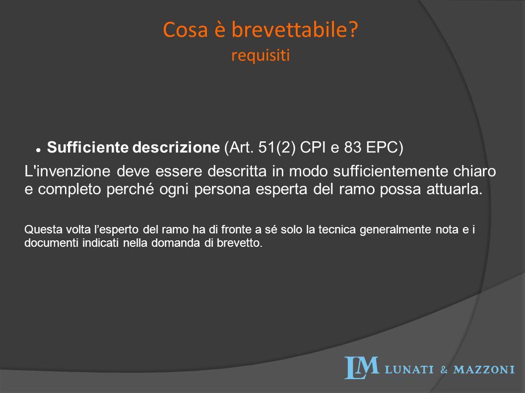 Sufficiente descrizione (Art. 51(2) CPI e 83 EPC) L'invenzione deve essere descritta in modo sufficientemente chiaro e completo perché ogni persona es